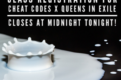 Class Registration for Cheat Codes x Queens in Exile Closes Tonight!